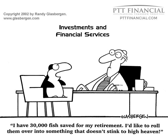PTT Financial Cartoon of the Week: I Have 30,00 Fish Saved for my Retirement