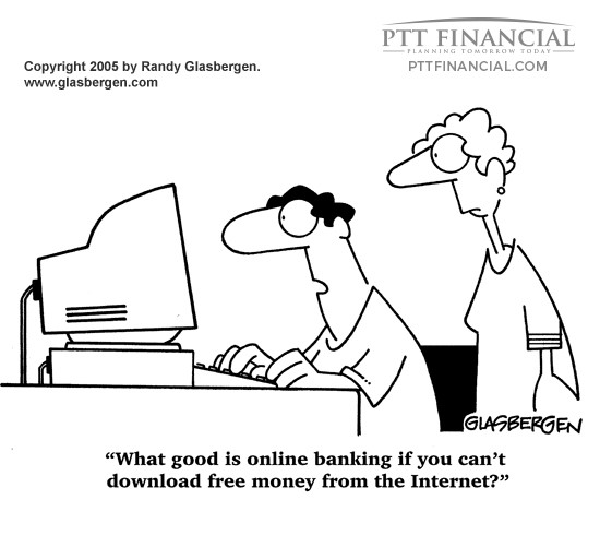 PTT Financial Cartoon of the Week: What Good is Online Banking